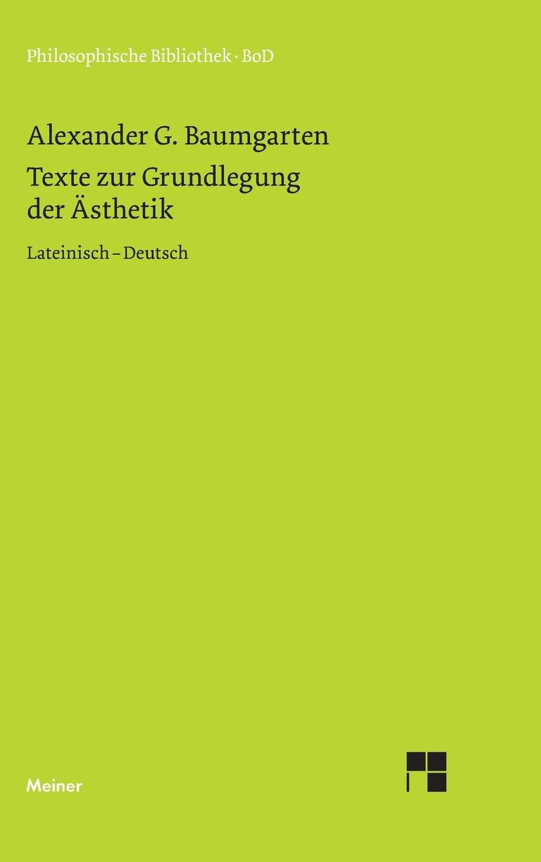 Texte zur Grundlegung der Ästhetik: Lateinisch - Deutsch (Philosophische Bibliothek) Broschiert – 1. Januar 1983 Hans R Schweizer Alexander G Baumgarten Meiner F