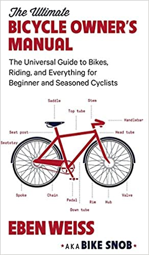 and Everything for Beginner and Seasoned Cyclists The Ultimate Bicycle Owners Manual The Universal Guide to Bikes Riding