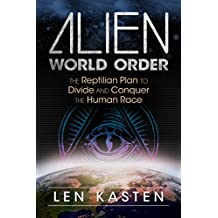 Alien World Order: The Reptilian Plan to Divide and Conquer the Human Race (English Edition)
