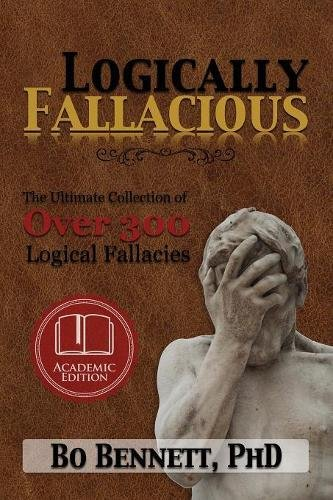 Logically Fallacious: The Ultimate Collection of Over 300 Logical Fallacies (Academic Edition)