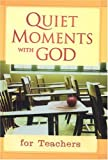 Quiet Moments with God for Teachers, David C. Cook Publishing Company Staff, 1562926896