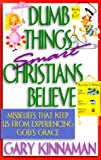 Dumb Things Smart Christians Believe, Gary Kinnaman, 1569551170