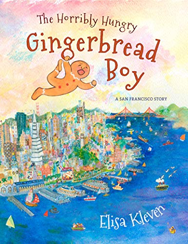 The Horribly Hungry Gingerbread Boy: A San Francisco Story (Boy The Ginger)