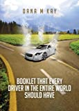 Booklet that every driver in the entire world should have by Kay Dana M (2015-03-24) Paperback