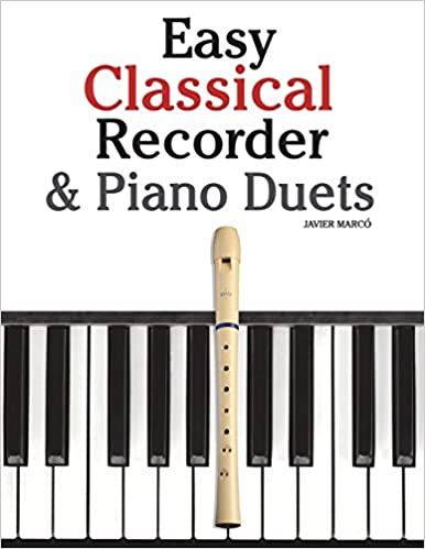 Mozart Beethoven Easy Classical Recorder /& Piano Duets: Featuring music of Bach Wagner and others.