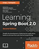 Learning Spring Boot 2.0 - Second Edition: Simplify the development of lightning fast applications based on microservices and reactive programming