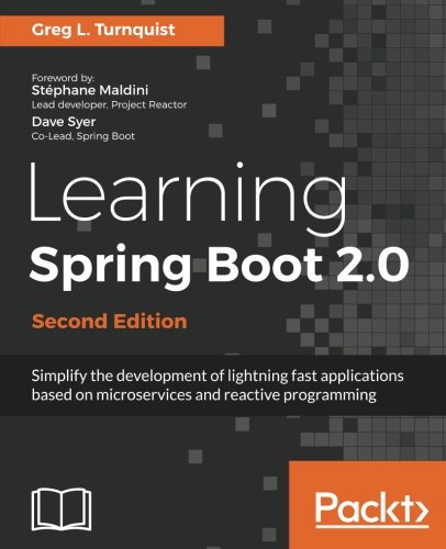 Learning Spring Boot 2.0 - Second Edition: Simplify the development of lightning fast applications based on microservices and reactive programming [Greg L. Turnquist] (Tapa Blanda)