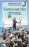Nantes-sur-Mer: Histoire d'eau de la Loire à l'Atlantique par Pajot
