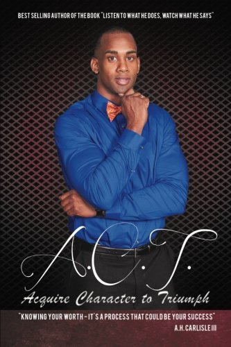 A.C.T. Acquiring Character to Triumph ebook