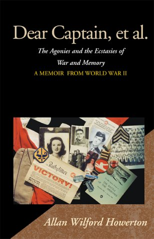 Dear Captain, et al. : The Agonies and the Ecstasies of War and Memory, a Memoir from World War II