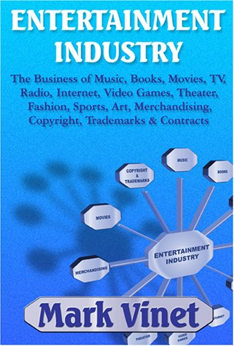 Entertainment Industry: The Business of Music, Books, Movies, TV, Radio, Internet, Video Games, Theater, Fashion, Sports