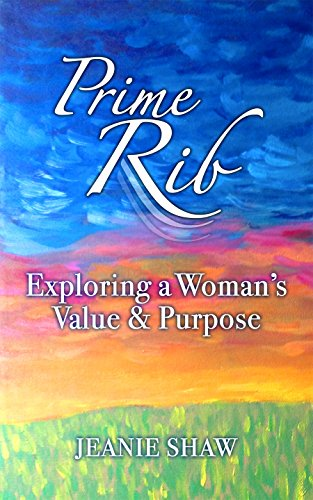 Prime Rib: Exploring a Woman's Value and Purpose by [Shaw, Jeanie]