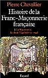 Histoire de la Franc-Maçonnerie française. Tome 1 : La Maçonnerie, école de l'égalité (1725-1799) par Chevallier