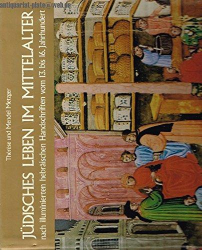 Jüdisches Leben im Mittelalter nach illuminierten hebräischen Handschriften vom 13. - 16. Jahrhundert.