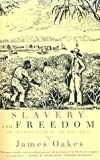 Slavery and Freedom: An Interpretation of the Old South, James Oakes, 0393317668