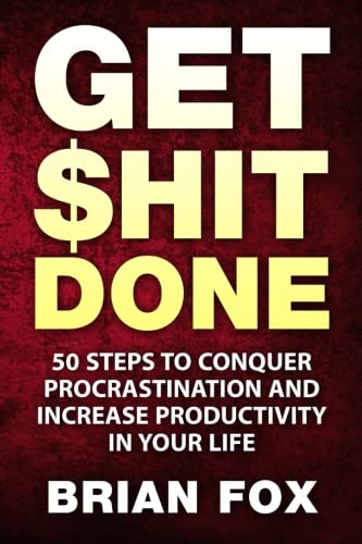 Get $hit Done: 50 Steps to Conquer Procrastination and Increase Productivity In Your Life ebook