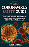 WUHAN CORONAVIRUS SAFETY GUIDE: A Detailed Survival