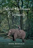 The Girl Who Dream Elephants, Jenna Bonfield, 1479718203