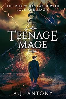 Teenage Mage (Relics and Roses Book 1) by [Antony, A.J.]