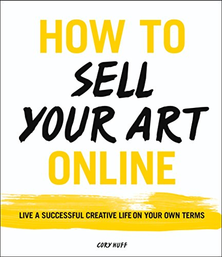 How to Sell Your Art Online: Live a Successful Creative Life on Your Own Terms