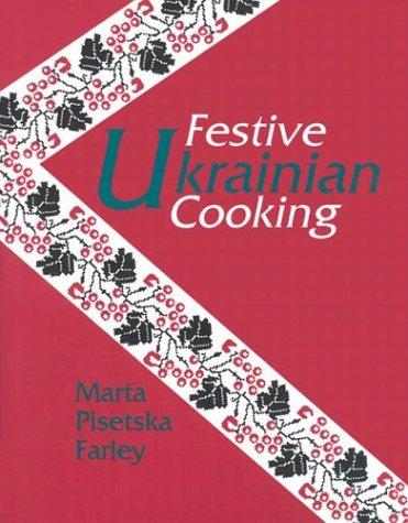 Festive Ukrainian Cooking by Marta Pisetska Farley