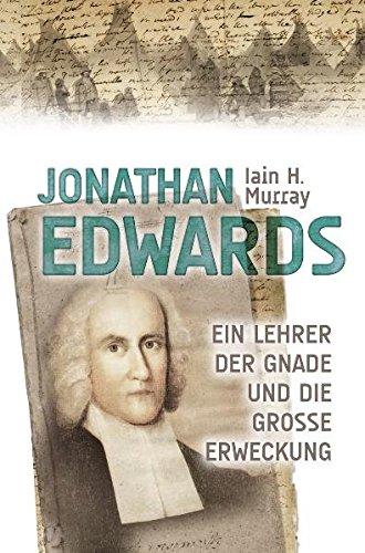Jonathan Edwards: Ein Lehrer der Gnade und die große Erweckung