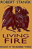 Living Fire (Dragons of the Hundred Worlds, Book 2), Robert Stanek, 1492882585