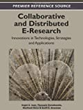Collaborative and Distributed E-Research : Innovations in Technologies, Strategies and Applications, Juan, Angel A., 1466601256