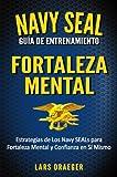 Navy SEAL Guía de Entrenamiento: Fortaleza Mental
