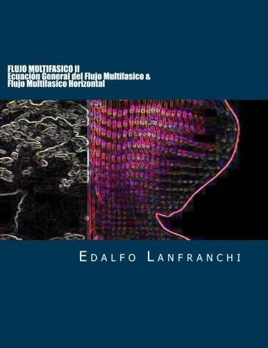 Flujo Multifasico II: Ecuacion General del Flujo Multifasico & Flujo Multifasico Horizontal (Volume 2) (Spanish Edition) [Edalfo Lanfranchi] (Tapa Blanda)