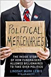 img - for Political Mercenaries: The Inside Story of How Fundraisers Allowed Billionaires to Take Over Politics by Lindsay Mark Lewis (2014-10-21) book / textbook / text book