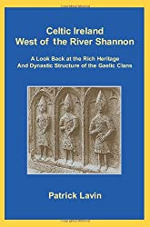 Celtic Ireland West of the River Shannon: A Look Back at the Rich Heritage And Dynastic Structure of the Gaelic Clans