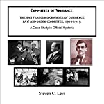 Committee of Vigilance: The San Francisco Chamber of Commerce Law and Order Committee, 1916-1919: A Case Study in Official Hysteria   Steven C. Levi