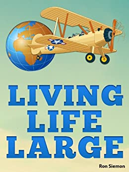 Living Life Large: Incredible Tricks For Luxury Travel, Cheap Airfare, Hotel Deals and Living Large On A Small Budget by [Bullet, Silver, Siemon, Ron]