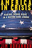 America in Crisis: Making Things Right in a Nation Gone Wrong