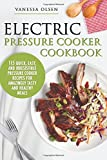 Electric Pressure Cooker Cookbook: 115 Quick, Easy, and Irresistible Pressure Cooker Recipes for Amazingly Tasty and Healthy Meals