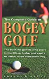 The Complete Guide to Bogey Golf, Robert Sanny, 0615121047
