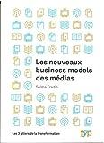 Les nouveaux business models des médias : Les 3 piliers de la transformation
