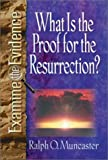 What Is the Proof for the Resurrection?, Ralph O. Muncaster, 0736903240