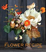 Flower Recipes: 125 Step-by-Step Arrangements for Everyday Occasions