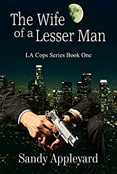 The Wife of a Lesser Man (LA Cops Series Book 1) by [Appleyard, Sandy]