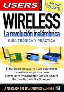 Wireless: La revolucion inalambrica, Guia teorica y practica - Manuales Users Express en espanol