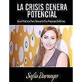LA CRISIS GENERA POTENCIAL: Guia practica para convertir tus fracasos en exitos. (Spanish Edition)