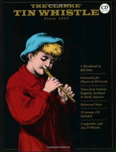 The Clarke Tin Whistle: Deluxe Edition (Book & CD) Deluxe Tin Whistle Songbook