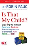 Is That My Child?: A Parents Guide to Dyspraxia, Dyslexia, ADD, ADHD, OCD and Tourette's Syndrome of Childhood