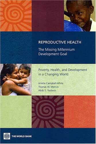 Reproductive Health: The Missing Millennium Development Goal Poverty, Health, and Development in a Changing World