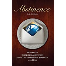 Abstinence, 2nd Edition: Members of Overeaters Anonymous Share Their Experience, Strength and Hope by Overeaters Anonymous (2013) Paperback