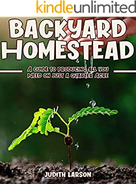 The Backyard Homestead: A Guide to Producing  All you Need on Just a Quarter Acre