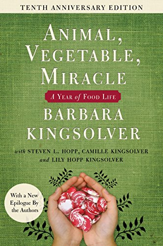 Animal, Vegetable, Miracle - Tenth Anniversary Edition: A Year of Food Life by Barbara Kingsolver, Camille Kingsolver, Steven L. Hopp, Lily Hopp Kingsolver