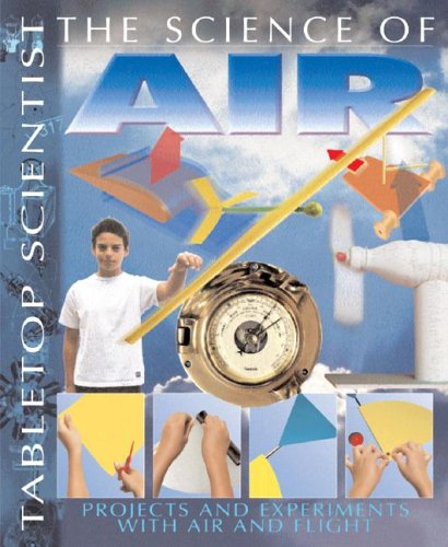 Read Online The Science of Air: Projects and Experiments with Air and Flight (Tabletop Scientist) ebook